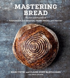 Mastering Bread : The Art and Practice of Handmade Sourdough, Yeast Bread, and Pastry