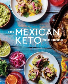 The Mexican Keto cookbook : authentic, big-flavor recipes for health and longevity / Torie Borrelli ; photographs by Eric Wolfinger. - Torie Borrelli ; photographs by Eric Wolfinger.