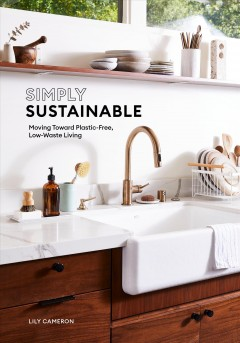 Simply Sustainable : Moving Toward Plastic-Free, Low-Waste Living