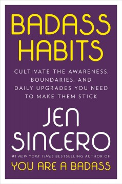 Badass habits : cultivate the awareness, boundaries, and daily upgrades you need to make them stick / Jen Sincero. - Jen Sincero.