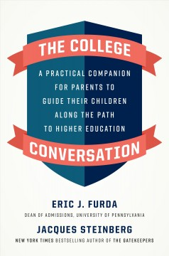 College Conversation : A Practical Companion for Parents to Guide Their Children Along the Path to Higher Education