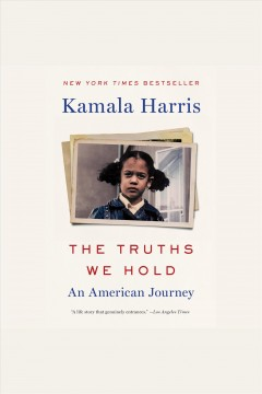 The truths we hold : an American journey / Kamala Harris. - Kamala Harris.