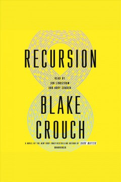Recursion : a novel / Blake Crouch. - Blake Crouch.