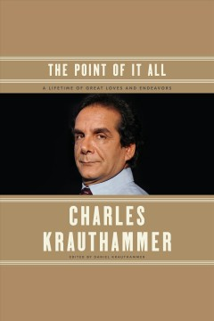 The point of it all : a lifetime of great loves and endeavors / Charles Krauthammer ; edited by Daniel Krauthammer. - Charles Krauthammer ; edited by Daniel Krauthammer.
