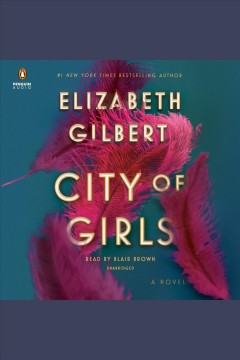 City of girls /  Elizabeth Gilbert. - Elizabeth Gilbert.
