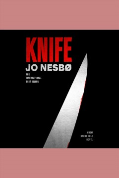 Knife /  Jo Nesbø ; translated from the Norwegian by Neil Smith. - Jo Nesbø ; translated from the Norwegian by Neil Smith.