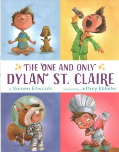 The one and only Dylan St. Claire /  by Kamen Edwards ; illustrated by Jeffrey Ebbeler. - by Kamen Edwards ; illustrated by Jeffrey Ebbeler.