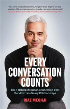 Every Conversation Counts : The 5 Habits of Human Connection That Build Extraordinary Relationships