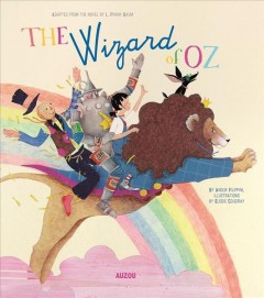 The wizard of Oz /  adapted by Anouk Filippini ; from the novel by L. Frank Baum ; illustrations by Élodie Coudray. - adapted by Anouk Filippini ; from the novel by L. Frank Baum ; illustrations by Élodie Coudray.