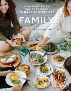 Family : new vegetarian comfort food to nourish every day / by Hetty McKinnon ; photography by Luisa Brimble. - by Hetty McKinnon ; photography by Luisa Brimble.