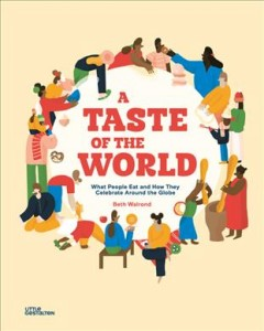 A taste of the world : what people eat and how they celebrate around the globe / [illustrated & written by Beth Walrond ; translation by Laure Afchain]. - [illustrated & written by Beth Walrond ; translation by Laure Afchain].