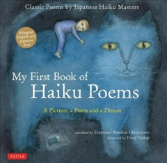 My First Book of Haiku Poems : A Picture, a Poem and a Dream; Classic Poems by Japanese Haiku Masters