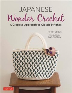 Japanese Wonder Crochet : A Creative Approach to Classic Stitches