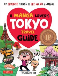 Manga Lover's Tokyo Travel Guide : My Favorite Things to See and Do in Japan