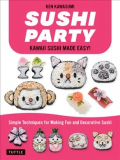 Sushi Party : Super Cute Sushi Made Easy!
