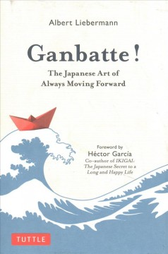 Ganbatte! : The Japanese Art of Moving Forward With Your Life