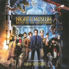 Night at the museum, battle of the Smithsonian : original motion picture soundtrack / music composed and conducted by Alan Silvestri.