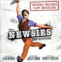 Newsies : the musical : original Broadway cast recording / music by Alan Menken ; lyrics by Jack Feldman.