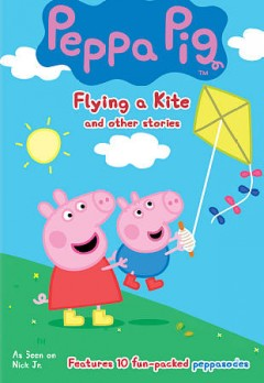 Peppa Pig : flying a kite and other stories.