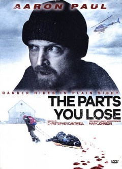The parts you lose /  The H Collective presents ; in association with Blue Fox Entertainment ; a Gran Via production ; produced by Mark Johnson, Tom Williams, Aaron Paul ; written by Darren Lemke ; directed by Christopher Cantwell.