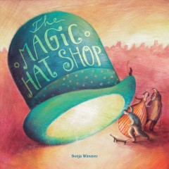The magic hat shop /  Sonja Wimmer. - Sonja Wimmer.