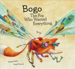 Bogo : the fox who wanted everything / Susanna Isern, Sonja Wimmer ; English translation: Martin Hyams.