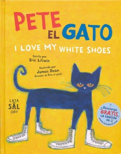 Pete el gato/ Pete the Cat: I Love My White Shoes : Pete the Cat: I Love My White Shoes