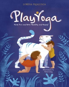 Play yoga : have fun and grow healthy and happy! / Lorena Pajalunga ; illustrations by Anna Láng.