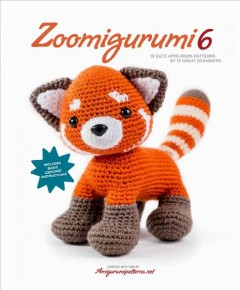Zoomigurumi 6 : 15 cute amigurumi patterns by 15 great designers / compiled with care by Amigurumipatterns.net. - compiled with care by Amigurumipatterns.net.