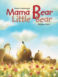 Mama bear, little bear /  Mania Kaplanoglou ; with pictures by Giuliano Ferri.