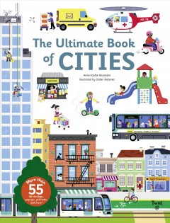 The ultimate book of cities /  Anne-Sophie Baumann ; illustrated by Didier Balicevic ; [translated by Samantha Steele]. - Anne-Sophie Baumann ; illustrated by Didier Balicevic ; [translated by Samantha Steele].