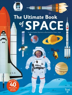 The ultimate book of space /  by Anne-Sophie Baumann ; illustrated by Olivier Latyk ; english translation by Robb Booker. - by Anne-Sophie Baumann ; illustrated by Olivier Latyk ; english translation by Robb Booker.