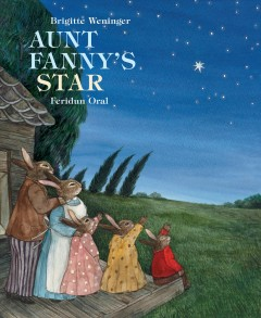Aunt Fanny's star : children and the loss of a loved one / Bridget Weninger ; illustrated by Feridun Oral.