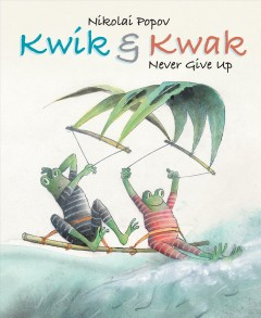 Kwik & Kwak never give up /  Nikolai Popov.